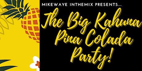 The Big Kahuna Pina Colada Party tickets