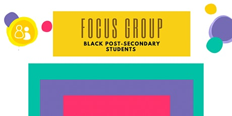 Copy of Focus Group:  Black Post-Secondary Students tickets