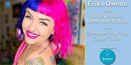 """Erika  Owens Zoom: 90 Day, Before the 90 Days """"Show Me Your True Colors"""" tickets"""