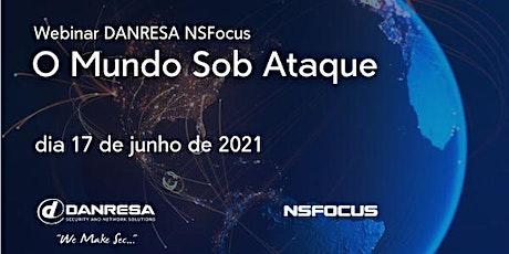 Webinar DANRESA NSFocus: O Mundo Sob Ataque bilhetes