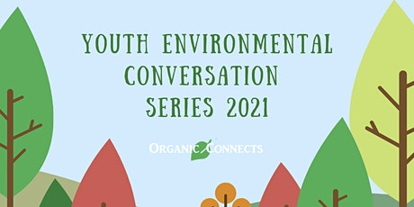 Youth Environmental Conversation Series 2021, Part  2 tickets