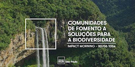 Impact Morning - Comunidades de Fomento a Soluções para Biodiversidade ingressos