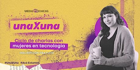 Una x Una: Ciclo de charlas con Mujeres en Tecnología entradas