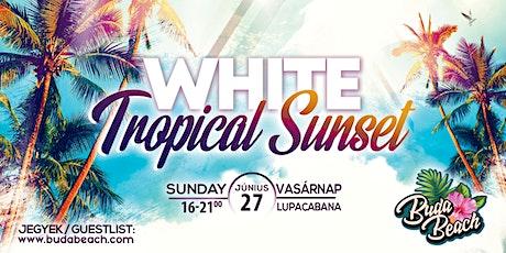 BudaBeach WHITE Tropical Sunset | 06.27.  Sunday / Vasárnap tickets