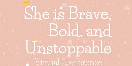 She is Brave, Bold, and Unstoppable Virtual Conference tickets