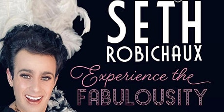 The Seth Robichaux: Experience The Fabulosity tickets