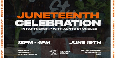 SNIPES Juneteenth Celebration | In Partnership With Aunts et Uncles tickets