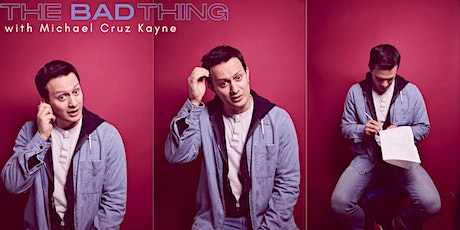 The Bad Thing with Michael Cruz Kayne tickets