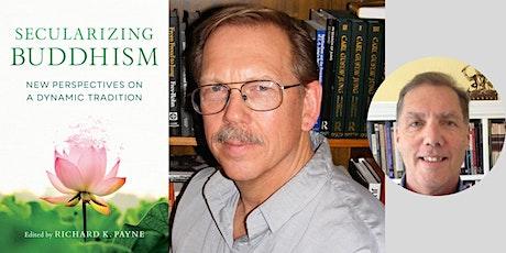"Richard Payne -- ""Secularizing Buddhism,"" with Ronald Purser tickets"