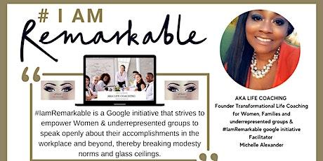 #IamRemarkable a Google Initiative Workshop  #akalifecoaching tickets