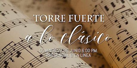Torre Fuerte A LO CLÁSICO - Servicio Presencial  27 de Junio - 6:00 p.m. boletos