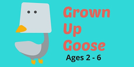 Grown Up Goose [Ages 2 - 6] tickets