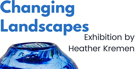 Changing Landscapes: Exhibition by Heather Kremen tickets