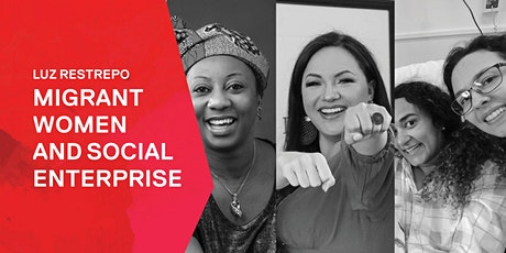 Refugee Week special: Luz Restrepo on Migrant Women and Social Enterprise tickets