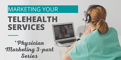 Marketing Your Telehealth Services: Physician Marketing Series tickets
