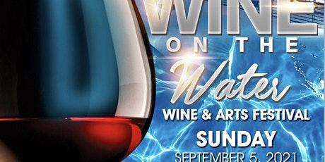 WINE ON THE WATER 2021 (Wine & Arts Festival) tickets