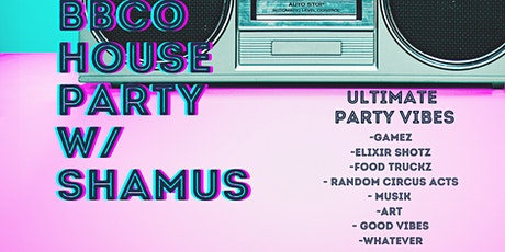 BBCO House Party thrown by DJ Shamus tickets