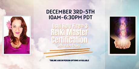 Usui/Holy Fire® 3 Reiki Master Certification - Online or In Person option tickets