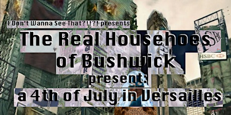 The Real Househoes of Bushwick Present: A Fourth of July in Versailles tickets