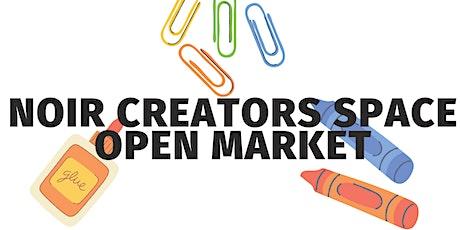 Noir Creators Space July 17th Open Market/ School Supply Drive tickets