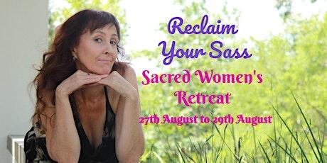 Sacred Womens Retreat - Reclaim Your Sass tickets
