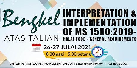 WORKSHOP ON INTERPRETATION & IMPLEMENTATION ON MS 1500 - HALAL FOOD tickets