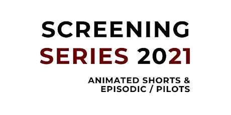 Animated Shorts & Episodic/Pilots + Live Q&A (Screening Series 2021) tickets
