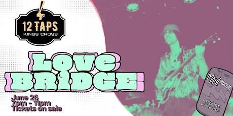 Love Bridge: live at 12 Taps! tickets