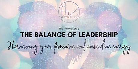 The Balance Of Leadership:   Harnessing your feminine and masculine energy tickets