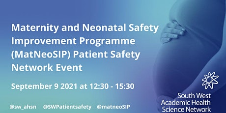 Maternity and Neonatal Safety Improvement Programme Patient Safety Event tickets