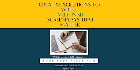 CREATIVE SOLUTIONS TO WRITE (AND FINISH) SCREENPLAYS THAT MATTER tickets