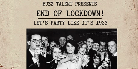 BUZZ TALENT PRESENTS - END OF LOCKDOWN!! - LETS PARTY LIKE  IT'S 1933 tickets