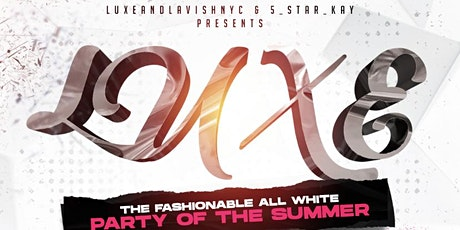 """""""LUXE"""" The Fashionable All White Event Of The Summer! tickets"""
