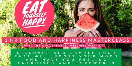 Eat Yourself Happy - 3 hr Food Wellness Masterclass (Fri eve) tickets