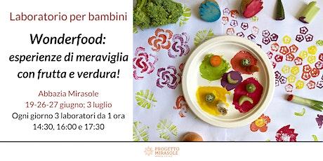 Wonderfood- esperienze di Meraviglia con frutta e verdura! biglietti