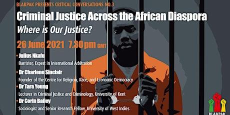 Critical Conversation 3: Criminal Justice Across the African Diaspora. tickets