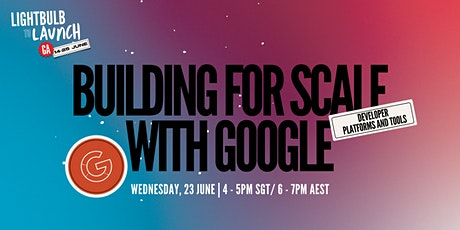 Building for Scale with Google Developer Platforms and Tools tickets
