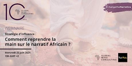 Stratégie d'influence: Comment reprendre la main sur le narratif Africain ? billets