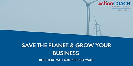 Save The Planet & Grow Your Business Event tickets