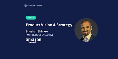 Webinar: Product Vision & Strategy by Amazon fmr Product Executive tickets