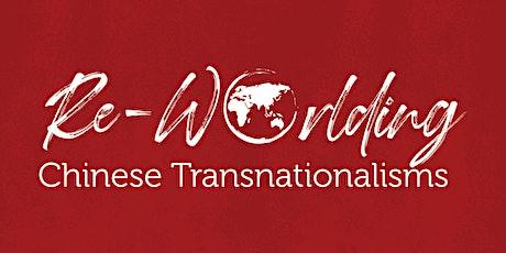 Re-Worlding Chinese Transnationalisms: An International Symposium tickets