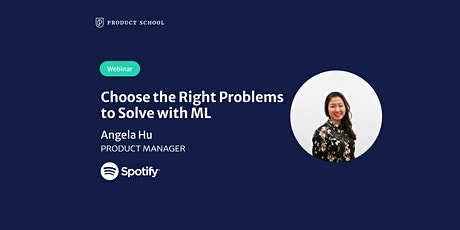 Webinar: Choose the Right Problems to Solve with ML by Spotify PM tickets