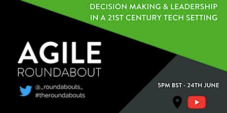 Agile Roundabout #57 Decision Making & Leadership in 21st century tech tickets