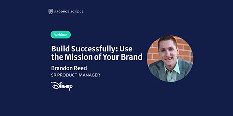 Webinar: Build Successfully: Use the Mission of Your Brand by Disney Sr PM tickets