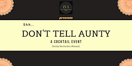 IYA Presents: 2021 Cocktail Party (Shhh... Don't Tell Aunty!) tickets