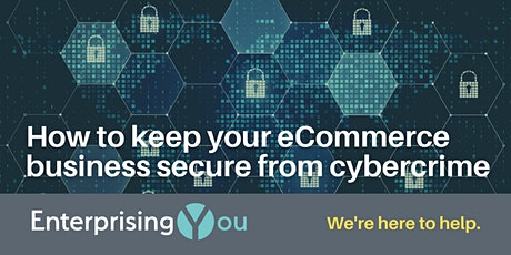 EnterprisingYou: How to keep your eCommerce business secure from cybercrime tickets