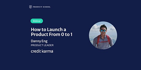 Webinar: How to Launch a Product From 0 to 1 by Credit Karma Product Leader tickets