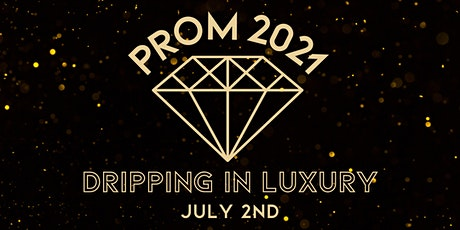 PROM 2021   DRIPPING IN LUXURY tickets
