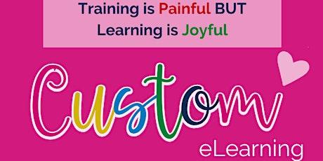 Training is Painful But Learning is Joyful: CUSTOM E-LEARNING tickets