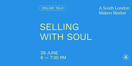 Selling With Soul: Turn Your Passion and Purpose into Better Sales tickets